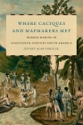 Where Caciques and Mapmakers Met: Border Making in Eighteenth-Century South America Cover Image