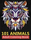 101 Animals Adult Coloring Book: Stress Relieving Coloring Books For Adults Featuring New Collections of Elephants, Lion and Roses, Cats, Dogs to Whal Cover Image