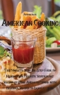 American Cooking: The Complete Step-By-Step Guide to Making your Favorite Restaurant Recipes at Home. American Cuisine with Delicious Re Cover Image