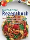 Dutch Oven Rezeptbuch: 500 Tage Das große Kochbuch für Outdoor Liebhaber Cover Image