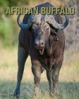African Buffalo: Children's Books --- Amazing Facts & Pictures Cover Image