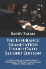 The Insurance Examination Under Oath Second Edition: A Tool Available to Insurers to Thoroughly Investigate Claims and Work to Defeat Fraud Cover Image