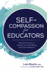 Self-Compassion for Educators: Mindful Practices to Awaken Your Well-Being and Grow Resilience Cover Image
