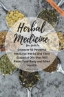 Your Guide for Herbal Medicine: Discover 56 Powerful Medicinal Herbs and Their Essential Oils that Will Boost Your Body and Mind Health Cover Image