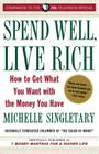 Spend Well, Live Rich (previously published as 7 Money Mantras for a Richer Life): How to Get What You Want with the Money You Have Cover Image