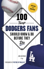 100 Things Dodgers Fans Should Know & Do Before They Die (100 Things...Fans Should Know) Cover Image