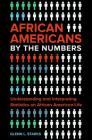 African Americans by the Numbers: Understanding and Interpreting Statistics on African American Life Cover Image