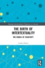 The Birth of Intertextuality: The Riddle of Creativity (Routledge Interdisciplinary Perspectives on Literature) Cover Image
