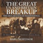 The Great US and Britain Breakup: The Declaration of Independence - US History for Kids - Children's History Books Cover Image