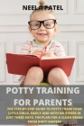 Potty Training for Parents: The Step-By-Step Guide to Potty Train Your Little Child, Easily and with No Stress in Just Three Days. the Plan for a Cover Image