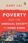 Poverty and the Unequal Society in Hong Kong Cover Image