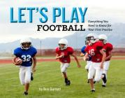 Let's Play Football: Everything You Need to Know for Your First Practice Cover Image