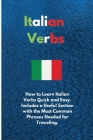 Italian Verbs: How to Learn Italian Verbs Quick and Easy. Includes a Useful Section with the Most Common Phrases Needed for Traveling Cover Image