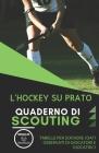 L'Hockey Su Prato. Quaderno Di Scouting: Tabelle per scrivere i dati osservati di giocatori e giocatrici Cover Image