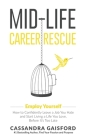 Mid-Life Career Rescue: Employ Yourself: How to confidently leave a job you hate, and start living a life you love, before it's too late Cover Image