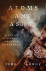 Atoms and Ashes: A Global History of Nuclear Disasters Cover Image