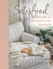 Satisfied: Finding Hope, Joy, and Contentment Right Where You Are Cover Image