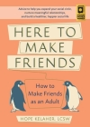 Here to Make Friends: How to Make Friends as an Adult: Advice to Help You Expand Your Social Circle, Nurture Meaningful Relationships, and Build a Healthier, Happier Social Life  Cover Image