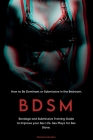 Bdsm: Bondage and Submissive Training Guide to Improve your Sex Life. Sex Plays for Sex Slave. How to Be Dominant or Submiss Cover Image