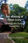 The Making of Tibias Ivory: Through the Eyes of Innocence Cover Image