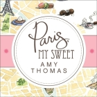 Paris, My Sweet: A Year in the City of Light (and Dark Chocolate) Cover Image