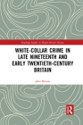 White-Collar Crime in Late Nineteenth and Early Twentieth-Century Britain Cover Image