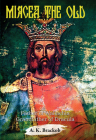 Mircea the Old: Father of Wallachia, Grandfather of Dracula Cover Image