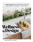 Wellness by Design: A Room-by-Room Guide to Optimizing Your Home for Health, Fitness, and Happiness Cover Image