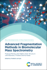 Advanced Fragmentation Methods in Biomolecular Mass Spectrometry: Probing Primary and Higher Order Structure with Electrons, Photons and Surfaces Cover Image