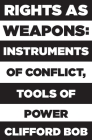 Rights as Weapons: Instruments of Conflict, Tools of Power Cover Image