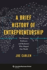 A Brief History of Entrepreneurship: The Pioneers, Profiteers, and Racketeers Who Shaped Our World (Columbia Business School Publishing) Cover Image