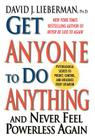 Get Anyone to Do Anything: Never Feel Powerless Again--With Psychological Secrets to Control and Influence Every Situation Cover Image