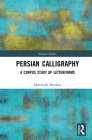 Persian Calligraphy: A Corpus Study of Letterforms (Iranian Studies) Cover Image