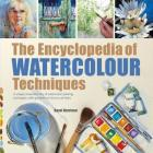 The Encyclopedia of Watercolour Techniques: A Unique Visual Directory of Watercolour Painting Techniques, With Guidance On How To Use Them Cover Image