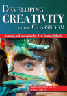 Developing Creativity in the Classroom: Learning and Innovation for 21st-Century Schools Cover Image