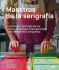 Maestros de la serigrafía: Técnicas y secretos de los mejores artistas internacionales de la impresión serigráfica Cover Image