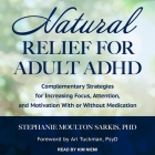 Natural Relief for Adult ADHD Lib/E: Complementary Strategies for Increasing Focus, Attention, and Motivation with or Without Medication Cover Image