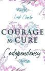 Courage to Cure Codependency: Healthy Detachment Strategies to Overcome Jealousy in Relationships, Stop Controlling Others, Boost Your Self Esteem, Cover Image