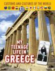 My Teenage Life in Greece (Custom and Cultures of the World #12) Cover Image
