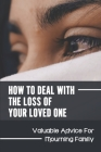 How To Deal With The Loss Of Your Loved One: Valuable Advice For Mourning Family: A Period Of Intense Grief Cover Image