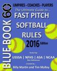 Bluebook 60 - Fastpitch Softball Rules - 2016: The Ultimate Guide to (NCAA - Nfhs - Asa - Usssa) Fast Pitch Softball Rules Cover Image