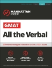GMAT All the Verbal: The definitive guide to the verbal section of the GMAT (Manhattan Prep GMAT Strategy Guides) Cover Image