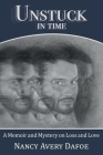 Unstuck in Time: A Memoir and Mystery on Loss and Love Cover Image