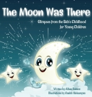 The Moon Was There: Glimpses from the Báb's Childhood for Young Children (Baha'i Holy Days) Cover Image