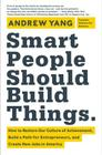 Smart People Should Build Things: How to Restore Our Culture of Achievement, Build a Path for Entrepreneurs, and Create New Jobs in America Cover Image