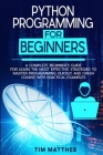 Python Programming For Beginners: A Complete Beginner's Guide for Learn the Most Effective Strategies to Master Programming Quickly and Crash Course W Cover Image
