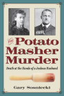 The Potato Masher Murder: Death at the Hands of a Jealous Husband (True Crime History) Cover Image