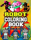 Robot Coloring Book for Kids: Robot Coloring Activity Book for Toddlers Preschool Boys and Girls Ages 4-8 - Beautiful Coloring Pages of Robots -Gift Cover Image