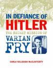 In Defiance of Hitler: The Secret Mission of Varian Fry Cover Image