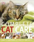 Complete Cat Care: How to Keep Your Cat Healthy and Happy Cover Image